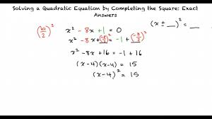 topic solving a quadratic equation by completing the square exact answers
