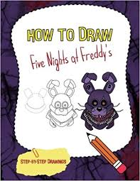 how to draw five nights at freddy s fnaf drawing guide animatronics group 9781978296107 amazon books