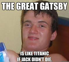 The Great Gatsby is like Titanic if Jack didn't die. - The High ... via Relatably.com