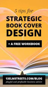 Free Web Design Books Pdf 5 Tips For Strategic Book Cover Design Plus A Free Workbook