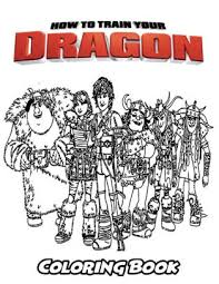 The art of how to train your dragon.pdf. How To Train Your Dragon Coloring Book Coloring Book For Kids And Adults Activity Book With Fun Easy And Relaxing Coloring Pages By Alexa Ivazewa Paperback Barnes Noble