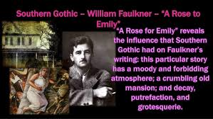 "a rose for emily summary analysis context southern gothic litera  southern gothic william faulkner ""a rose to emily"""
