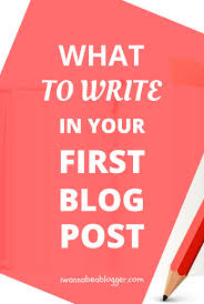 How To Write Your First Blog Post 57 Best Ideas And 65 Expert Tips