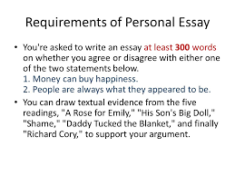 requirements of personal essay you re asked to write an essay at  requirements of personal essay you re asked to write an essay at least 300 words on
