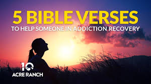 5 Bible Verses To Help People Struggling With Addiction 10 Acre Ranch