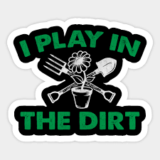 play in the dirt novelty gardening gift