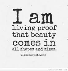 Beauty Comes In All Shapes And Sizes Quotes Best of I Am Living Proof That Beauty Comes In All Shapes And Sizes