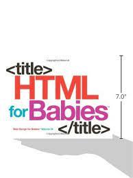 Html For Babies Volume 1 Of Web Design For Babies Vanden Heuvel Sr John C 9780615487663 Amazon Com Books