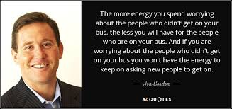 The Energy Bus Quotes Mesmerizing Jon Gordon Quote The More Energy You Spend Worrying About The