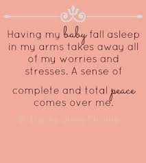 Having A Baby Quotes Beauteous Having My Baby Fall Asleep In My Arms Takes Away All Of My Worries