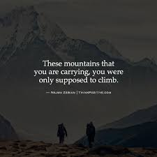 Quotes About Mountains Amazing Inspirational Positive Quotes These Mountains That You Are Carrying