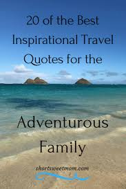 40 Of The Best Inspirational Travel Quotes For The Adventurous New Best Family Quotes