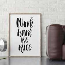 inspirational artwork for office. Work Hard Be Nice,Printable Quote Art,Inspirational Prints,Motiv Inspirational Artwork For Office O