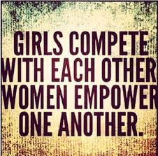 be empowering to the women in your life don t try to always from a friend who embodies this girls compete each other women empower one another