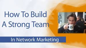 how to build a strong team in network marketing
