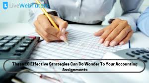 live web tutors blog these 10 effective strategies can do wonder to your accounting assignments