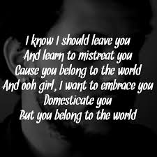 Famous Love Song Lyrics Quotes The Weeknd Belong To The World Song Lyrics The Weeknd 24