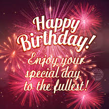 happy birthday enjoy your special day to the fullest