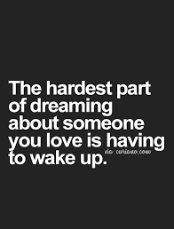 Dreaming Of You Love Quotes Best of Looking For Quotes Life Quote Love Quotes Quotes About