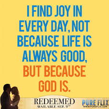 Christian Quotes About Joy Best of Encouragement Find Joy In Every Day God Is Good Pure Flix