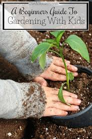 i m so lost on how to garden with my kids these gardening tips