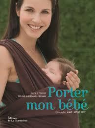 Porter mon bébé Comprendre, choisir et réussir le portage en écharpe -  broché - Cécile Cortet, Céline Gurrand-Frénais, Anne-Sophie Bost - Achat  Livre | fnac