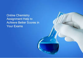 online chemistry assignment help to achieve better scores in your exa online chemistry assignment help to achieve better scores in your exams