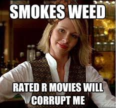 Smokes weed Rated R movies will corrupt me - Scumbag Christian ... via Relatably.com