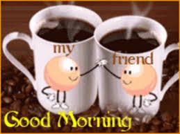 good morning coffee friend. Exellent Friend Good Morning My Pin Pal Friends CLIC ON GIF Inside Coffee Friend O