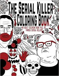 Its very important to help your kids in coloring at the begining. Amazon Com The Serial Killer Coloring Book An Adult Coloring Book Full Of Famous Serial Killers 9781696598712 Rosewood Jack Books