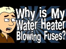 why is my water heater blowing fuses why is my water heater blowing fuses