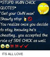 Side Chick Quotes Custom STUPID MAIN CHICK QUOTES Get Your OWN Wan Shawty Stop You Realize