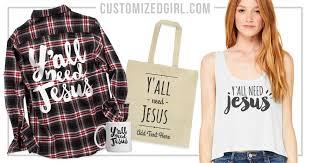 <b>Y'all Need Jesus</b> Shirt - CustomizedGirl Blog