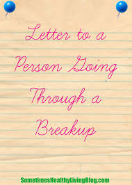 A Letter To Someone Going Through A Breakup The Sometimes Healthy