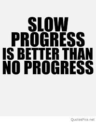 Quotes About Progress Beauteous Slow Progress Quote