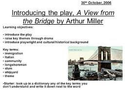 a view from the bridge drama arthur miller ppt  introducing the play a view from the bridge by arthur miller learning objectives introduce