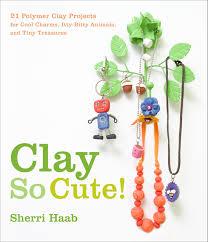 Clay So Cute Amazon Co Uk Sherri Haab Books