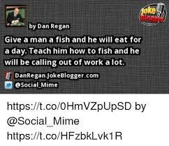 How To Call Out Of Work Enchanting Ke By Dan Regan Give A Man A Fish And He Will Eat For A DayTeach Him