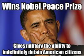 Wins Nobel Peace Prize Gives military the ability to indefinitely ... via Relatably.com