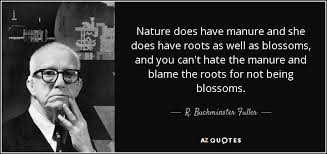 Roots Quotes Custom R Buckminster Fuller Quote Nature Does Have Manure And She Does