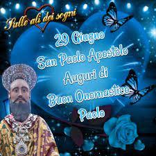 29 Giugno San Paolo Apostolo Auguri... - Sulle ali dei sogni