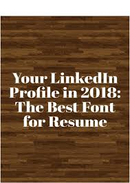 Good Font For Resume Your Linkedin Profile In 2018 The Best Font Resume