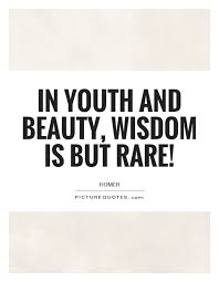 Youth And Beauty Quotes Best of In Youth And Beauty Wisdom Is But Rare Picture Quotes