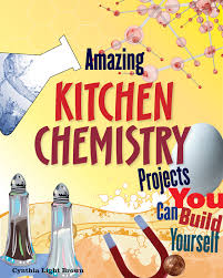 amazing kitchen chemistry projects amazing kitchen chemistry projects you can build yourself