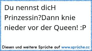 Du Nennst Dich Prinzessindann Knie Nieder Hier Kommt Die Queen