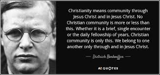 Christian Community Quotes Best of Dietrich Bonhoeffer Quote Christianity Means Community Through