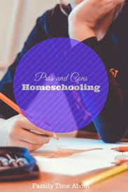 best homeschooling pros and cons ideas how to  homeschooling pros and cons