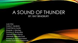 a sound of thunder a sound of thunder by ray bradbury juan diaz carlos f sanabria coral ramos