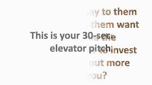30 second elevator pitch 30 second elevator pitch