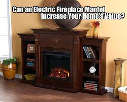 electric fireplace with mantel can electric fireplace mantels increase home value electric fireplace mantel packages canada